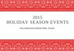 Things to do and events in and around Cedar Park during the 2015 holiday season.