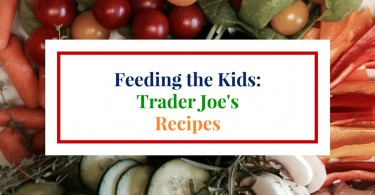 Feeding Kids: Easy recipe ideas using ingredients from Trader Joe's.