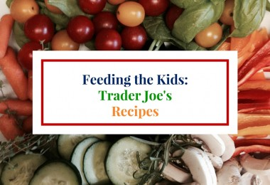 Feeding Kids: Easy recipe ideas using ingredients from Trader Joe's.